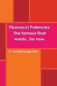 Fibonacci Potencies. the Famous Final Words...for Now.