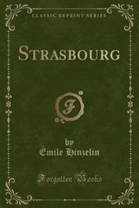 Strasbourg (Classic Reprint)