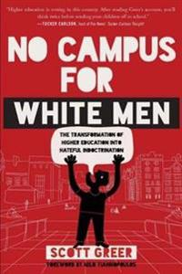 No Campus for White Men: The Transformation of Higher Education Into Hateful Indoctrination