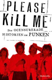 Please Kill Me: Den ocensurerade historien om punken