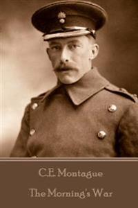 C.E. Montague - The Morning's War