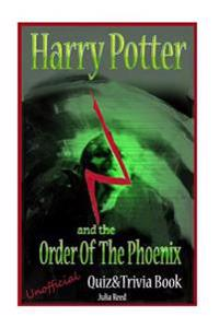 Harry Potter and the Order of the Phoenix: Unofficial Quiz & Trivia Book: Test Your Knowledge in This Fun Interactive Quiz & Trivia Book Based on the