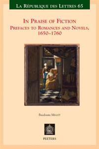 In Praise of Fiction: Prefaces to Romances and Novels, 1650-1760