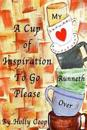 A Cup of Inspiration to Go Please: My Heart Runneth Over
