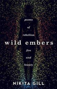 Wild embers - poems of rebellion, fire and beauty