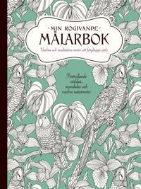 Min rogivande målarbok : vackra och meditativa motiv att färglägga själv