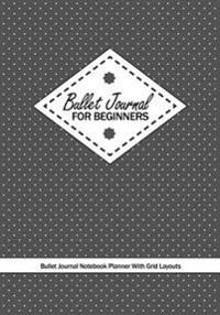 Bullet Journal for Beginners: Bullet Journal Notebook Planner with Grid Layouts: Creative Bullet Journal Black Large Over 100 Pages with Calendar