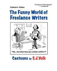 The Funny World of Freelance Writers: Cartoons by S.J.Volk
