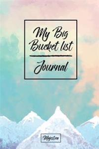 My Bucket List Journal: Pink & Blue Mountains Cover Record Your 100 Bucket List Ideas, Goals, Dreams & Deadlines in One Handy Journal Notebook