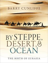 By steppe, desert, and ocean - the birth of eurasia