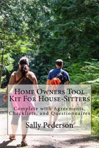 Home Owners Tool Kit for House-Sitters: Complete with Agreements, Checklists, and Questionnaires
