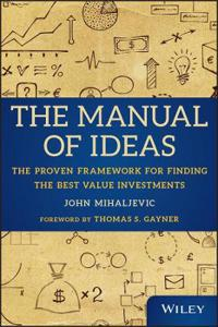 The Manual of Ideas: The Proven Framework for Finding the Best Value Invest