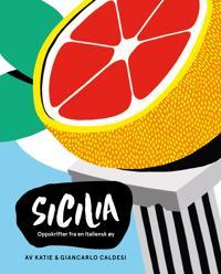 Sicilia; oppskrifter fra en italiensk øy - Katie Caldesi, Giancarlo Caldesi   Inprintwriters.org