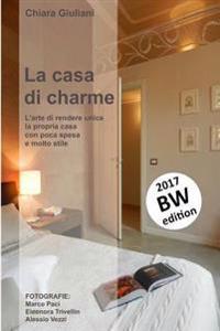 La Casa Di Charme (Ediz. Bianco E Nero): L'Arte Di Rendere Unica La Propria Casa Con Poca Spesa E Molto Stile