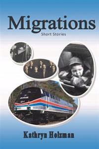 Migrations: Short Stories by Kathryn Holzman