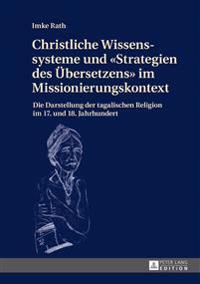 Christliche Wissenssysteme Und «strategien Des Uebersetzens» Im Missionierungskontext: Die Darstellung Der Tagalischen Religion Im 17. Und 18. Jahrhun