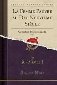 La Femme Pauvre Au Dix-Neuvi�me Si�cle, Vol. 3