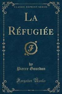 La R'Fugi'e (Classic Reprint)