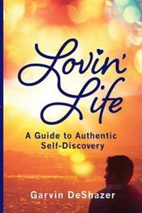 Lovin' Life: A Guide to Authentic Self-Discovery