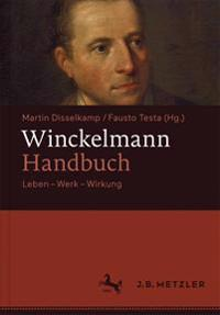 Winckelmann-Handbuch: Leben - Werk - Wirkung