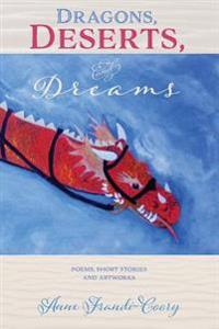 Dragons, Deserts and Dreams: Poems Short Stories and Artworks
