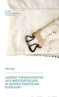 Lahden torikaivausten 2013 miestenpukujen ja muiden tekstiilien elinkaari