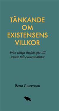 Tänkande om existensens villkor: Från tidiga livsfilosofer till senare tids existentialister