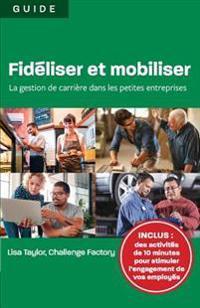 Fideliser Et Mobiliser: La Gestion de Carriere Dans Les Petites Entreprises