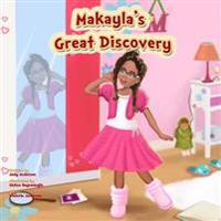Makayla's Great Discovery: Makayla's Discovery, the Great Discovery