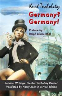 Germany? Germany!: Satirical Writings: The Kurt Tucholsky Reader