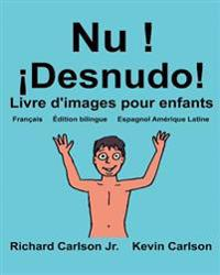 NU ! Desnudo!: Livre D'Images Pour Enfants Francais-Espagnol Amerique Latine (Edition Bilingue)