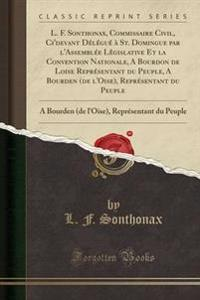 L. F. Sonthonax, Commissaire Civil, Ci'devant Delegue a St. Domingue Par L'Assemblee Legislative Et La Convention Nationale, a Bourdon de Loise Representant Du Peuple, a Bourden (de L'Oise), Representant Du Peuple