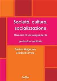 Societa, Cultura, Socializzazione. Elementi Di Sociologia Per Le Professioni Sanitarie