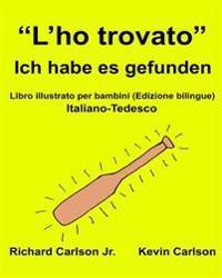 """""""L'ho Trovato"""" Ich Habe Es Gefunden: Libro Illustrato Per Bambini Italiano-Tedesco (Edizione Bilingue)"""
