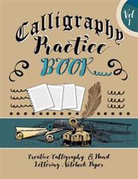 Calligraphy Practice Book: Creative Calligraphy & Hand Lettering Notebook Paper: 4 Styles of Calligraphy Practice Paper Feint Lines with Over 100