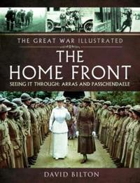 The Home Front: Seeing It Through: Passchendaele & Third Ypres