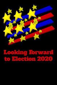 Looking Forward to Election 2020: Blank Lined Journal - 6x9 - Funny Gag Gift