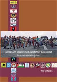 Lymlar och ligister med pamfletter och plakat : 50 år med alternativrörelse