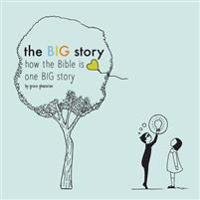 The Big Story: How the Bible Is One Big Story