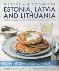 The Food and Cooking of Estonia, Latvia and Lithuania: Traditions, Ingredients, Tastes and Techniques