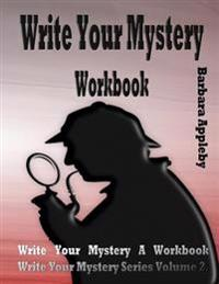Write Your Mystery Workbook: Write Your Mystery Series Volume 2