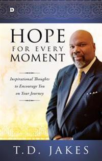 Hope for Every Moment: Inspirational Thoughts to Encourage You on Your Journey
