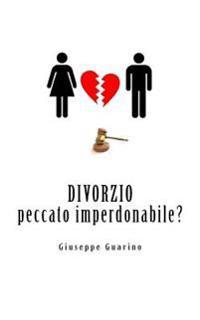 Divorzio: Peccato Imperdonabile?