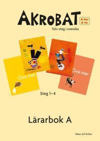 Akrobat. Tolv steg i svenska, A Höst + Vår. Lärarbok. Steg 1-4