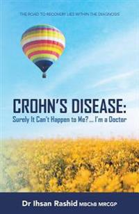Crohn's Disease: Surely It Can't Happen to Me? ... I'm a Doctor (Ediz. Bianco E Nero): The Road to Recovery Lies Within the Diagnosis
