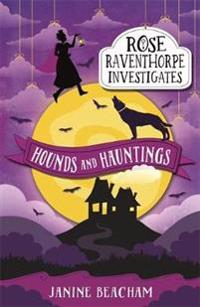 Rose raventhorpe investigates: hounds and hauntings - book 3