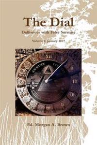 The Dial: Dalliances with False Surmise (Volume I)