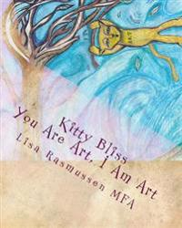 Kitty Bliss: You Are Art, I Am Art