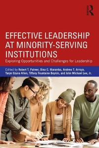 Effective Leadership at Minority-Serving Institutions: Exploring Opportunities and Challenges for Leadership