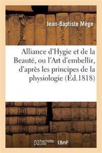 Alliance D'Hygie Et de la Beaute, Ou L'Art D'Embellir, D'Apres Les Principes de la Physiologie;